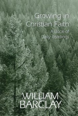 Growing in Christian Faith: A Book of Daily Readings   -     By: William Barclay