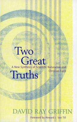 Two Great Truths: A New Synthesis of Scientific  Naturalism and Christian Faith  -     By: David Ray Griffin