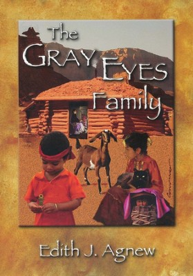 The Gray Eyes Family   -     By: Edith J. Agnew