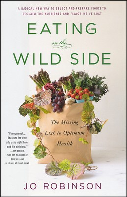 Eating on the Wild Side: The Missing Link to Optimum Health  -     By: Jo Robinson