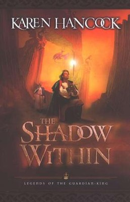 The Shadow Within, Legends of the Guardian King Series #2   -     By: Karen Hancock