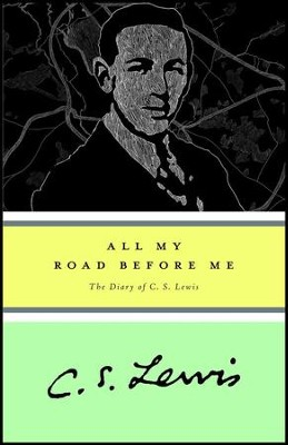 All My Road Before Me   -     By: C.S. Lewis