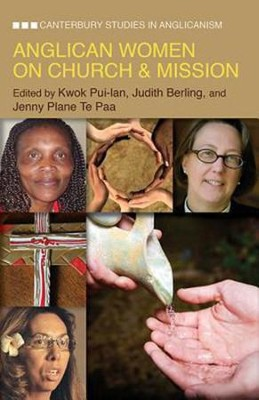 Anglican Women on Church and Mission  -     By: Kwok Pui-Lan, Judith Berling, Jennifer Louise Plane-Te Paa