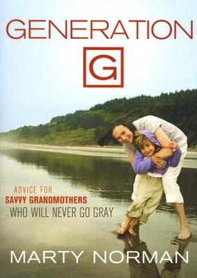 Generation G: Advice for Savvy Grandmothers Who Will Never Go Gray  -     By: Marty Norman