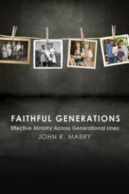 Faithful Generations: Effective Ministry Across Generational Lines  -     By: John R. Mabry