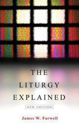 Liturgy Explained  -     By: James W. Farwell