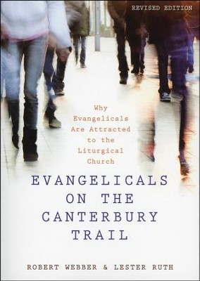 Evangelicals on the Canterbury Trail: Why Evangelicals Are Attracted to the Liturgical Church  -     By: Robert E. Webber, Lester Ruth