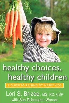 Healthy Choices, Healthy Children: A Guide to Raising Fit, Happy Kids - eBook  -     By: Lori S. Brizee, Sue Schumann Warner