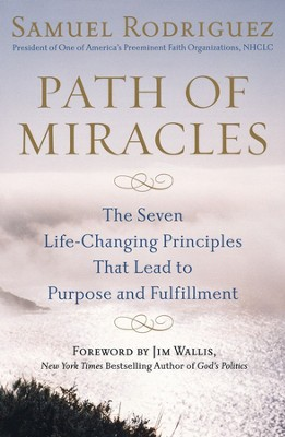 Path of Miracles: The Seven Life-Changing Principles That Lead to Purpose and Fulfillment  -     By: Samuel Rodriguez