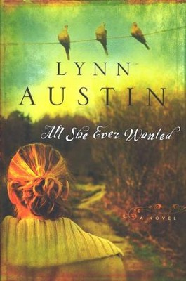 All She Ever Wanted  -     By: Lynn Austin