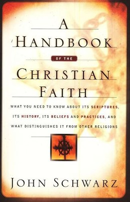 A Handbook of the Christian Faith              -     By: John Schwarz