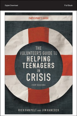 Volunteer's Guide to Helping Teenagers in Crisis Participant's Guide - PDF Download  [Download] -     By: Rich Van Pelt, Jim Hancock