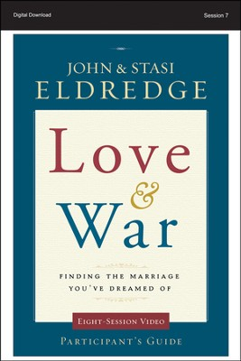 Sex: Love and War Participant's Guide, Session 7 - PDF Download  [Download] -     By: John Eldredge, Stasi Eldredge