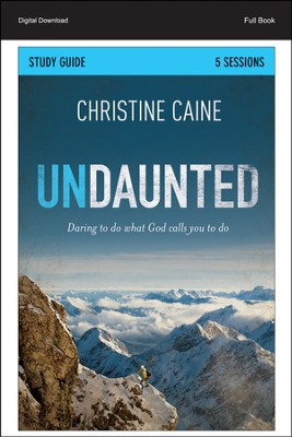 Undaunted Study Guide: Daring to Do What God Calls You to Do - PDF Download  [Download] -     By: Christine Caine, Sherry Harney