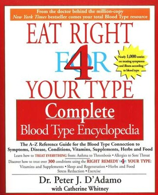 Eat Right 4 Your Type Complete Blood Type Encyclopedia A-Z Reference Guide  -     By: Peter J. D'Adamo, Catherine Whitney