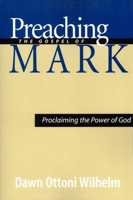 Preaching the Gospel of Mark: Proclaiming the Power of God  -     By: Dawn Ottoni Wilhelm
