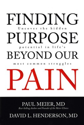Finding Purpose Beyond Our Pain: Uncover the Hidden Potential in Life's Most Common Struggles  -     By: Paul Meier, David Henderson