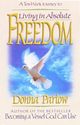 A Ten Week Journey to Living in Absolute Freedom  -     By: Donna Partow