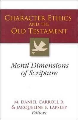 Character Ethics and the Old Testament: Moral Dimensions of Scripture  -     By: M. Daniel Carroll