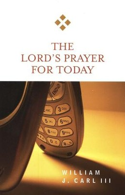 The Lord's Prayer for Today  -     By: William J. Carl III