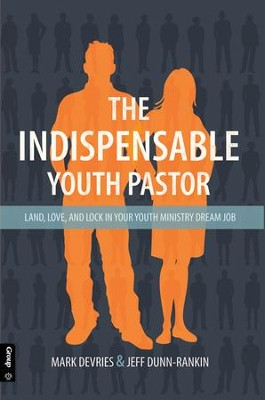 The Indispensable Youth Pastor - PDF Download  [Download] -     By: Mark DeVries, Jeff Dunn-Rankin