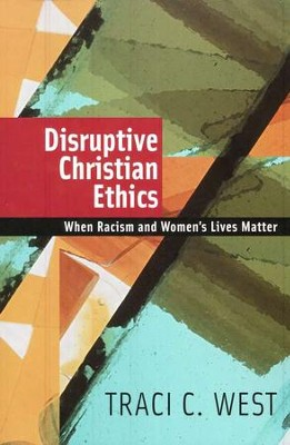 Disruptive Christian Ethics: When Racism and Women's Lives Matter  -     By: Traci C. West