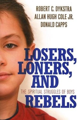 Losers, Loners, and Rebels: The Spiritual Struggles of Boys  -     By: Robert C. Dykstra, Allan Hugh