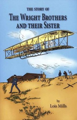 The Story of the Wright Brothers and Their Sister, Grade 3   -     By: Lois Miller