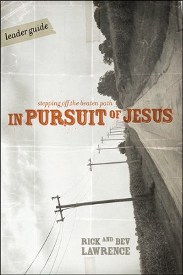 In Pursuit of Jesus: Stepping Off the Beaten Path - Leader Guide (download) - PDF Download  [Download] -     By: Rick Lawrence, Bev Lawrence