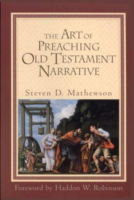 The Art of Preaching Old Testament Narrative  -     By: Steven D. Mathewson