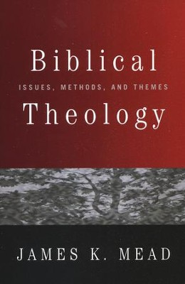 Biblical Theology: Issues, Methods, and Themes  -     By: James K. Mead