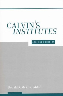 Calvin's Institutes, Abridged Edition   -     Edited By: Donald K. McKim