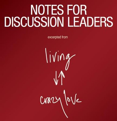 Living Crazy Love eDoc - Notes for Discussion Leaders (Group Use): An Interactive Workbook for Individual or Small-Group Study - PDF Download  [Download] -     By: Francis Chan, Mark Beuving