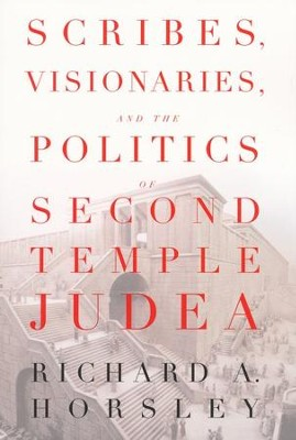 Scribes, Visionaries, and the Politics of Second Temple Judea  -     By: Richard A. Horsley