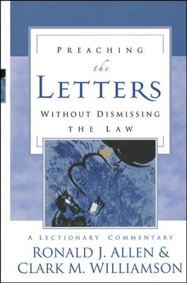 Preaching the Letters without Dismissing the Law: A Lectionary Commentary  -     By: Ronald J. Allen, Clark M. Williamson