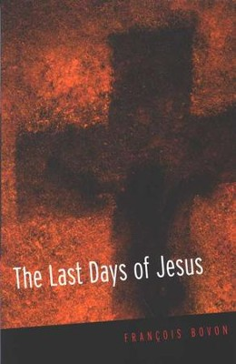 The Last Days of Jesus  -     By: Francois Bovon, Kristin Hennessey