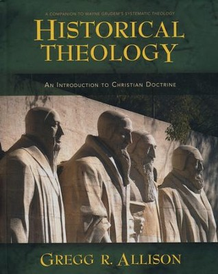 Historical Theology: An Introduction to Christian Doctrine  -     By: Gregg R. Allison