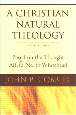 A Christian Natural Theology: Based on the Thought of Alfred North Whitehead, Second Edition  -     By: John B. Cobb Jr.