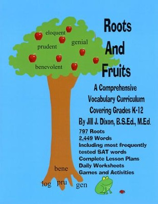 Roots and Fruits: A Comprehensive Vocabulary Curriculum Covering Grades K-12  -     By: Jill J. Dixon