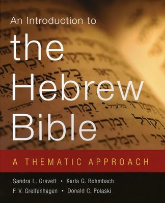 An Introduction to the Hebrew Bible: A Thematic Approach  -     By: Sandra L. Gravett, Karla G. Bohmbach, F.V. Greifenhagen