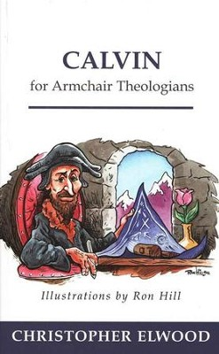 Calvin For Armchair Theologians  -     By: Christopher Elwood