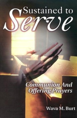 Sustained to Serve: Communion and Offering Prayers  -     By: Wava M. Burt
