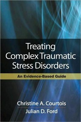 Treating Complex Traumatic Stress Disorders: An Evidence-Based Guide  -     By: Christine A. Courtols, Julian D. Ford