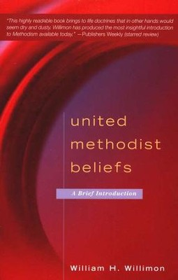 United Methodist Beliefs: A Brief Introduction  -     By: William H. Willimon