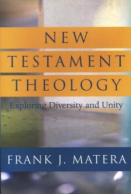 New Testament Theology: Exploring Diversity and Unity  -     By: Frank J. Matera