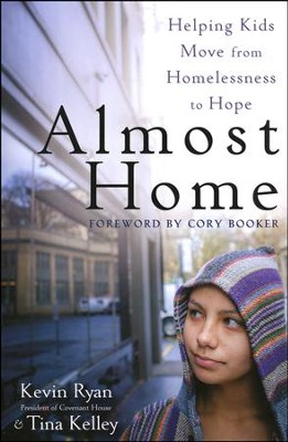 Almost Home: Helping Kids Move from Homelessness to Hope  -     By: Kevin Ryan, Tina Kelley
