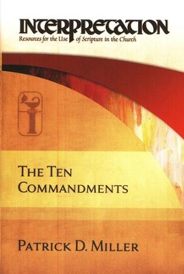 The Ten Commandments: Interpretation: Resources for the Use of Scripture in the Church  -     By: Patrick Miller