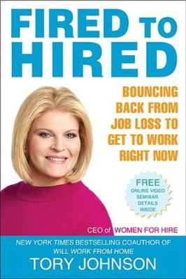 Fired to Hired: Bouncing Back from Job Loss to Get to Work Right Now  -     By: Tory Johnson