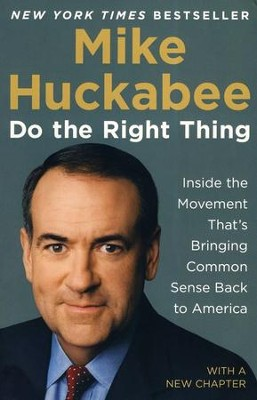 Do the Right Thing: Inside the Movement That's Bringing Common Sense Back to America  -     By: Mike Huckabee