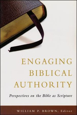 Engaging Biblical Authority: Perspectives on the Bible As Scripture  -     Edited By: William P. Brown     By: William P. Brown, ed.
